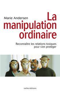 La Manipulation Ordinaire. Découvrez le livre de Marie Andersen !